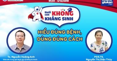 Thứ 6 (06/12/2019): Truyền hình trực tuyến: Nuôi con không lạm dụng kháng sinh - Hiểu đúng bệnh, dùng đúng cách